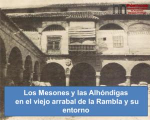 Los Mesones y las Alhóndigas  en el viejo arrabal de la Rambla y su entorno